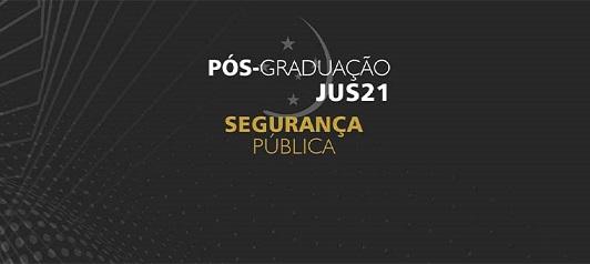 Lançada a 1ª Pós-Graduação do Jus21: Pós em Segurança Pública