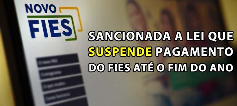 Sancionada a lei que suspende pagamento do Fies até o fim do ano ...