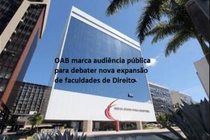 OAB marca audiência pública para debater nova expansão das faculdades de Direito