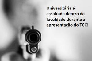 Universitária é assaltada durante apresentação do TCC!