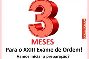 Faltam 3 meses para o XXIII Exame de Ordem! Vamos estudar?