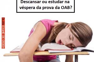 Descansar ou estudar na véspera da OAB