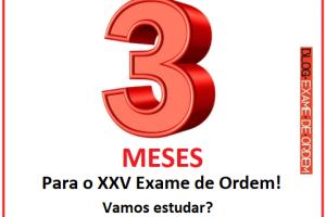 Exatos 3 meses para o XXV Exame de Ordem