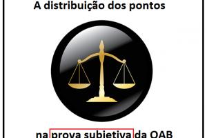 A distribuição dos pontos na prova subjetiva da OAB