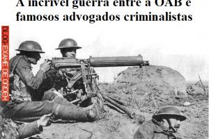 A incrível guerra entre a OAB e famosos advogados criminalistas