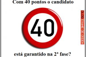 Com 40 pontos o candidato está garantido na 2ª fase?
